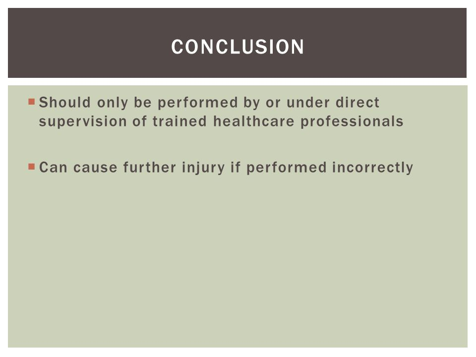 Conclusion Should only be performed by or under direct supervision of trained healthcare professionals.