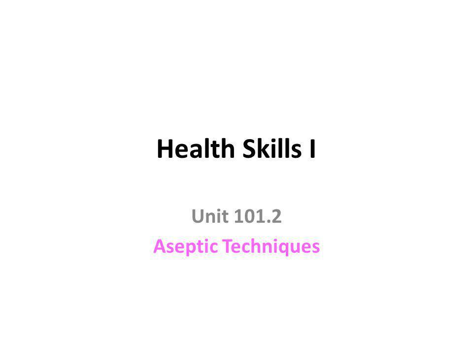 Unit 101.2 Aseptic Techniques