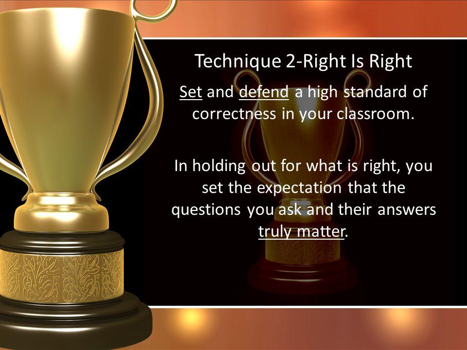 Technique 2-Right Is Right