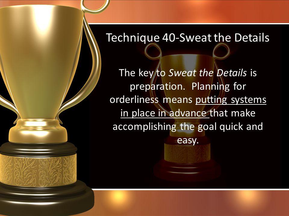 Technique 40-Sweat the Details