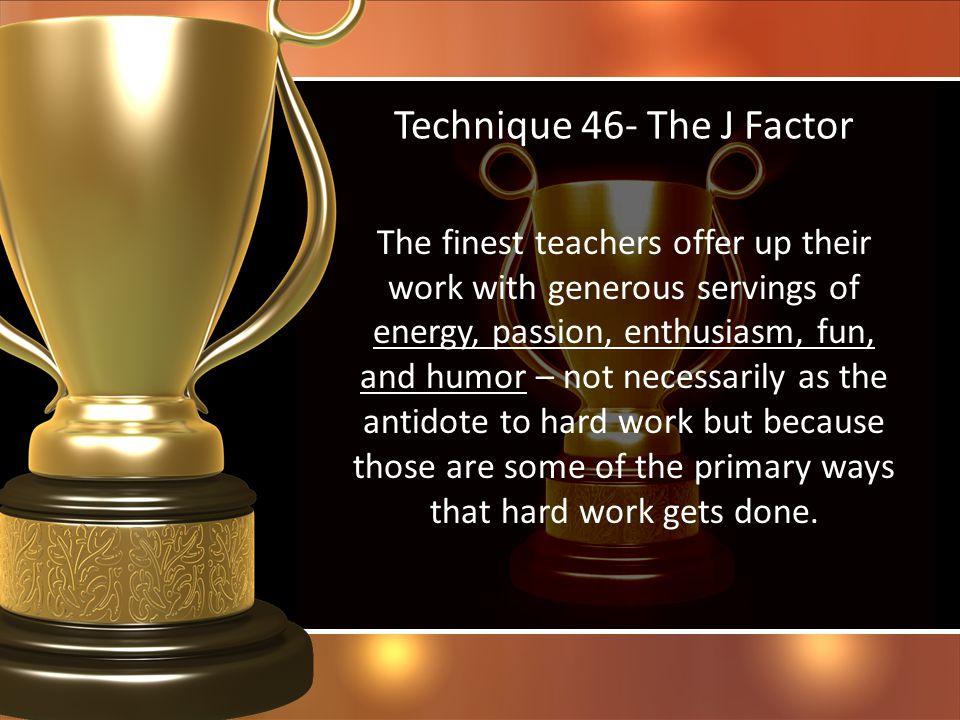 Technique 46- The J Factor