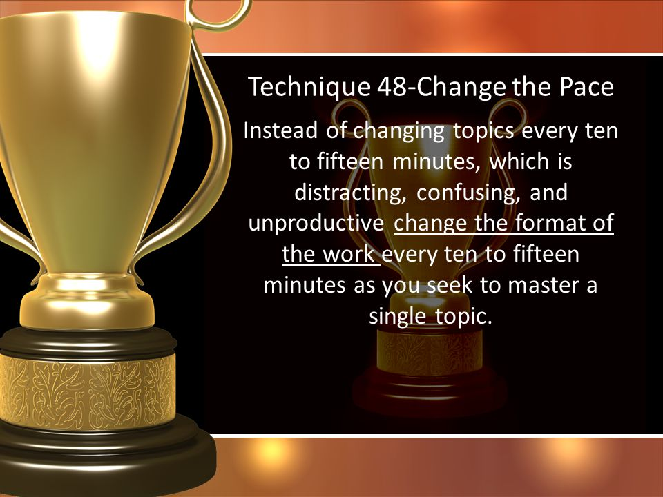 Technique 48-Change the Pace