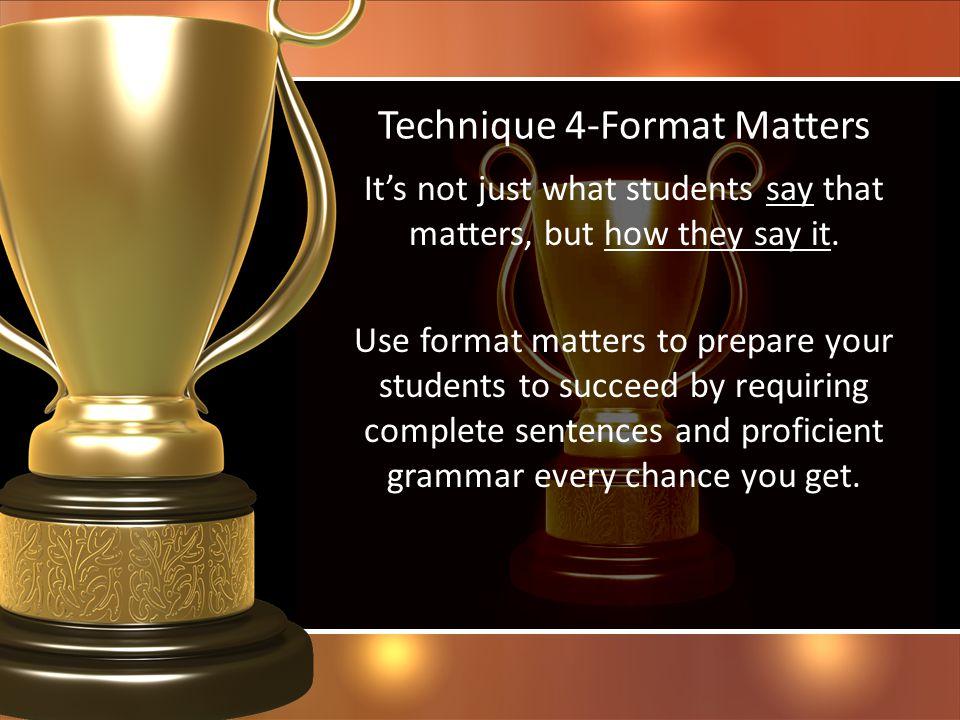 Technique 4-Format Matters