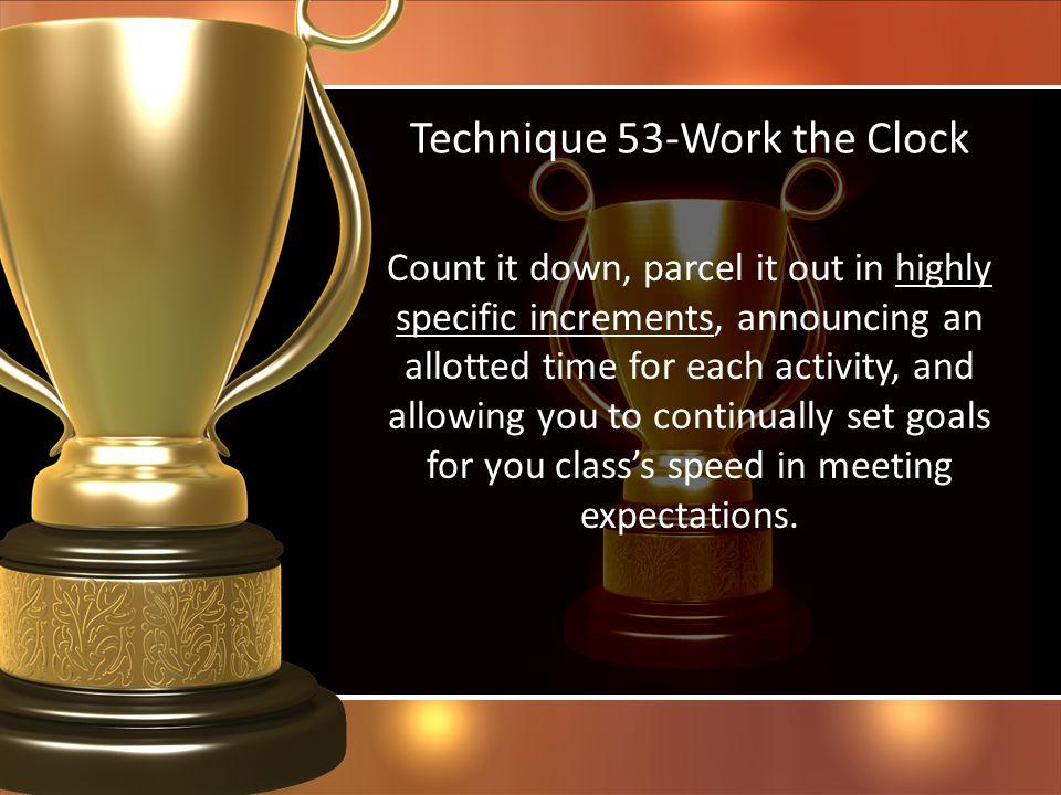 Technique 53-Work the Clock