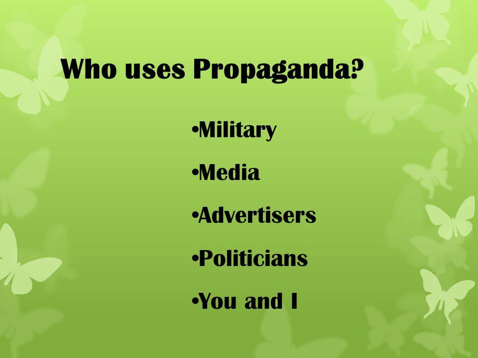 Who uses Propaganda Military Media Advertisers Politicians You and I
