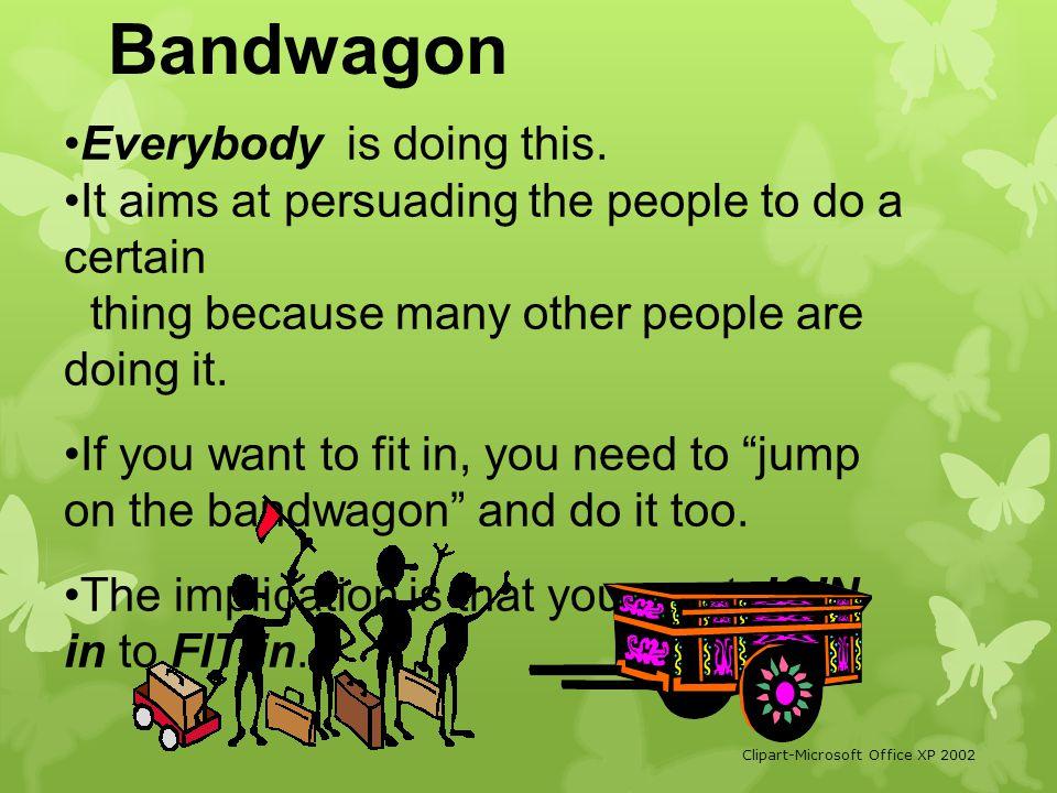 Bandwagon Everybody is doing this.