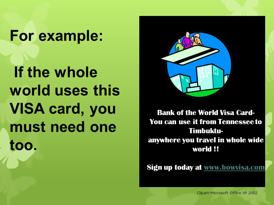 If the whole world uses this VISA card, you must need one too.