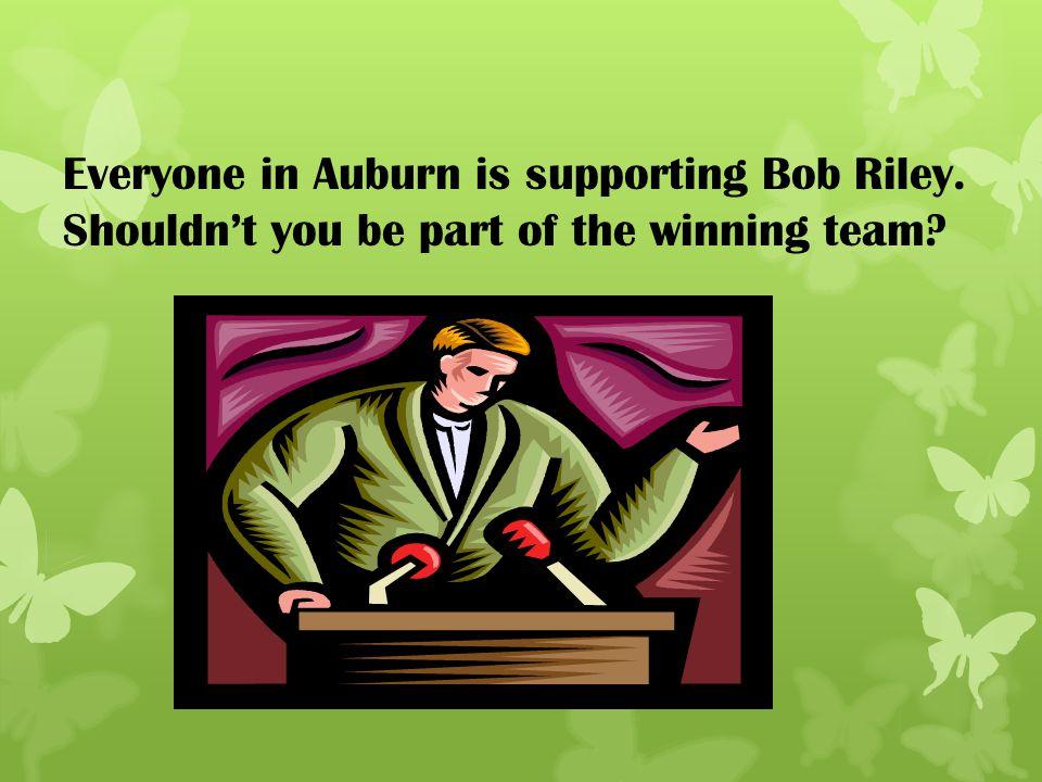 Everyone in Auburn is supporting Bob Riley