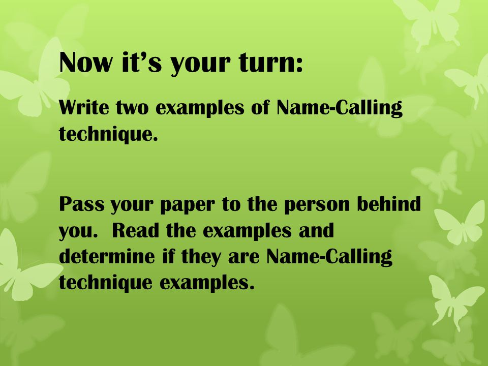 Now it's your turn: Write two examples of Name-Calling technique.