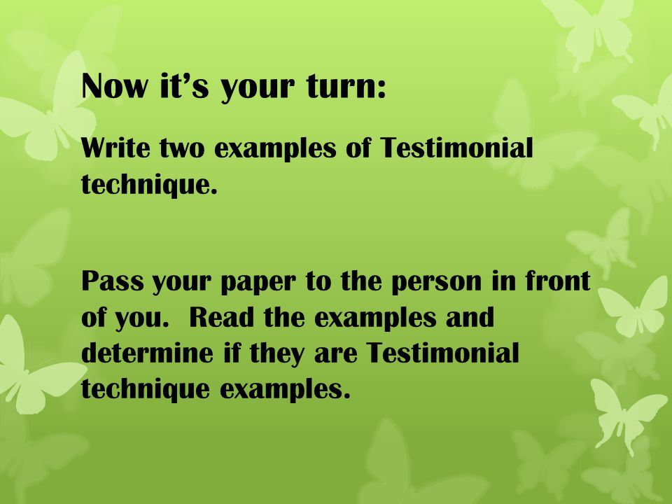 Now it's your turn: Write two examples of Testimonial technique.
