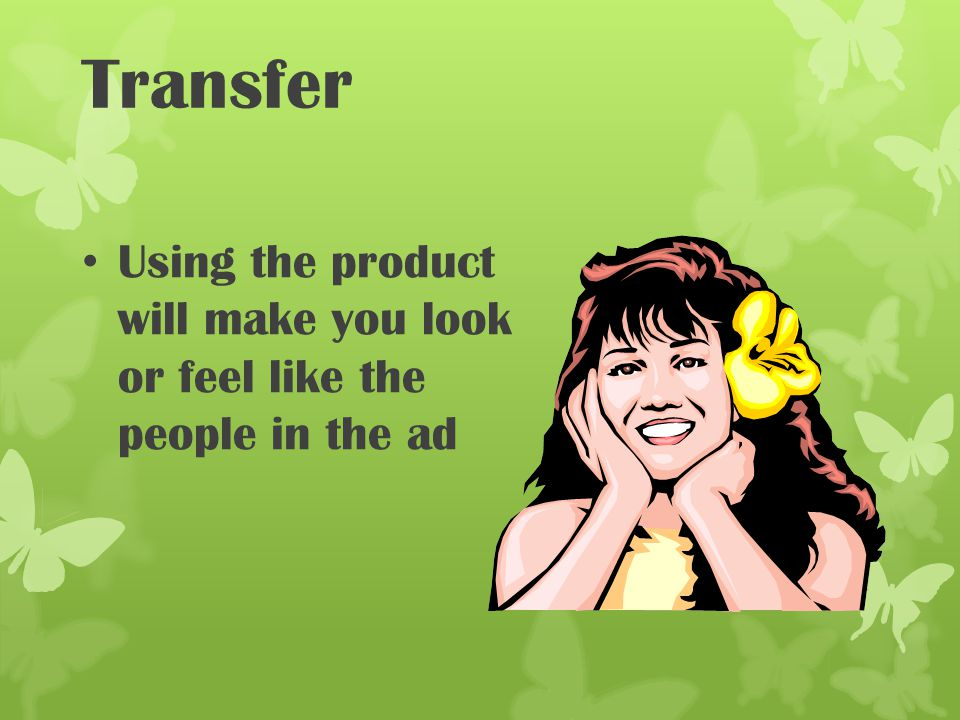 Transfer Using the product will make you look or feel like the people in the ad