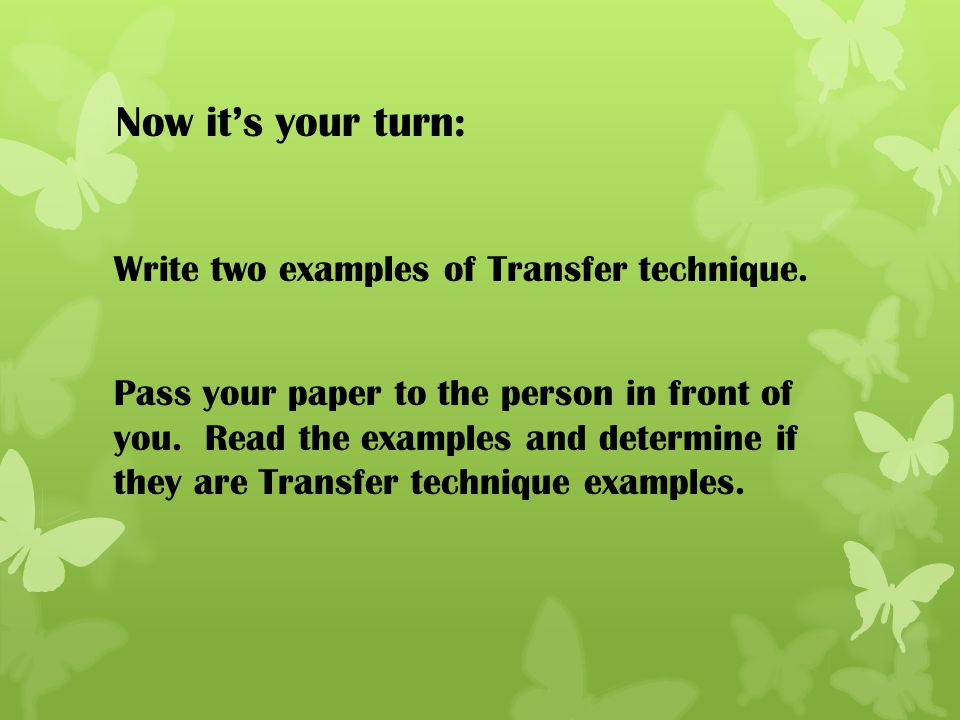 Now it's your turn: Write two examples of Transfer technique.