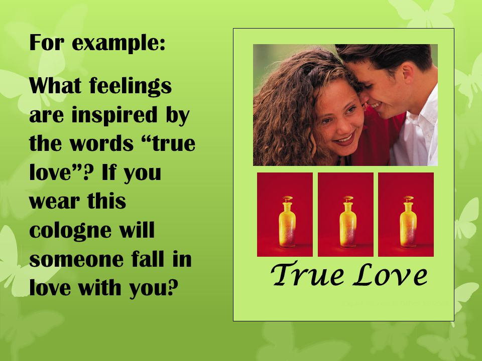 For example: What feelings are inspired by the words true love If you wear this cologne will someone fall in love with you