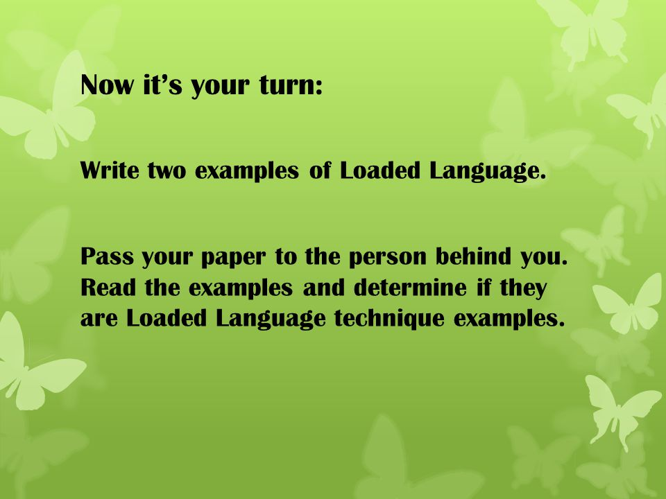 Now it's your turn: Write two examples of Loaded Language.