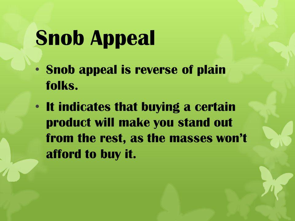 Snob Appeal Snob appeal is reverse of plain folks.