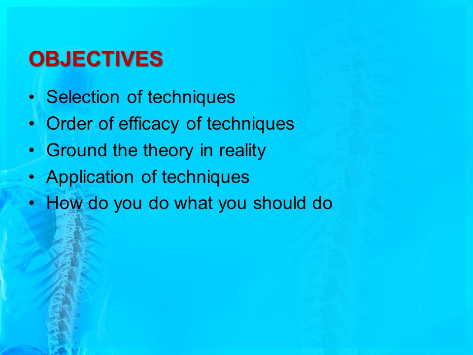 OBJECTIVES Selection of techniques Order of efficacy of techniques