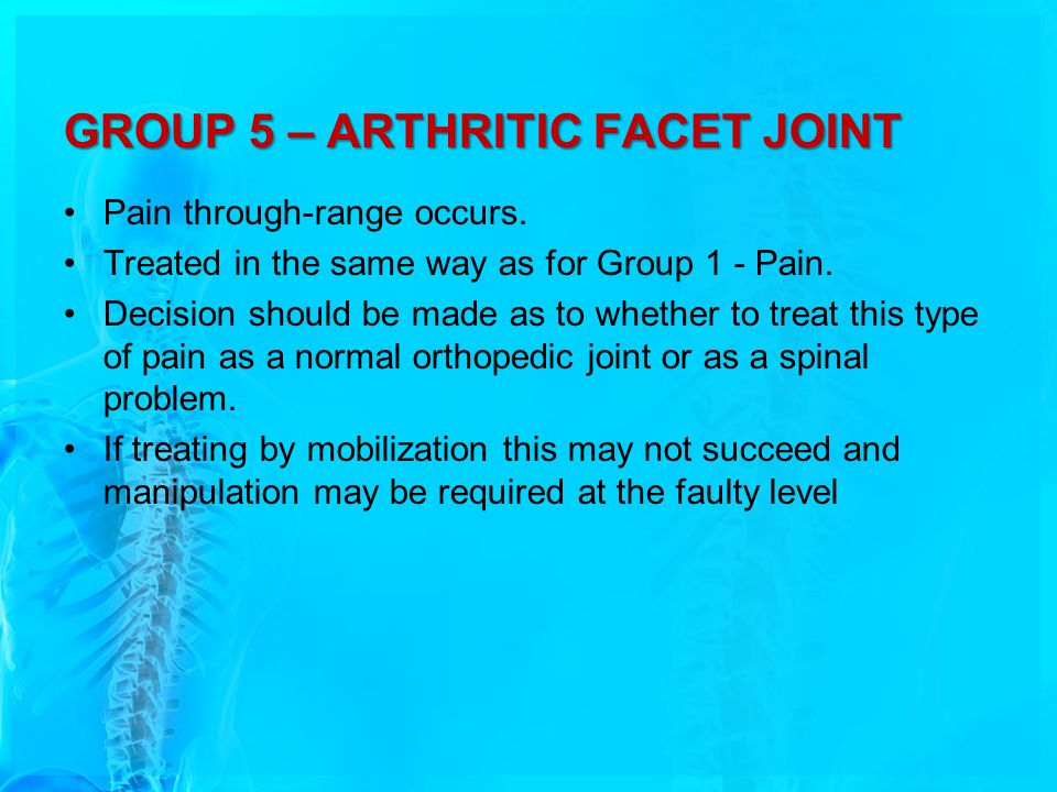 GROUP 5 – ARTHRITIC FACET JOINT