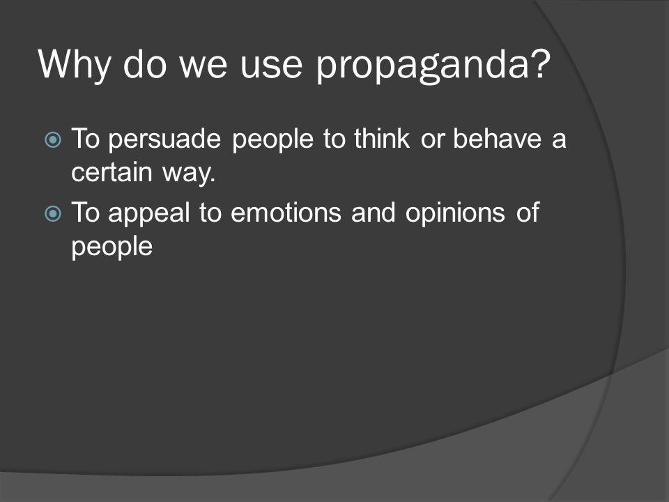 Why do we use propaganda