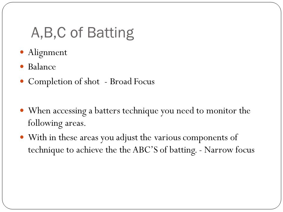 A,B,C of Batting Alignment Balance Completion of shot - Broad Focus