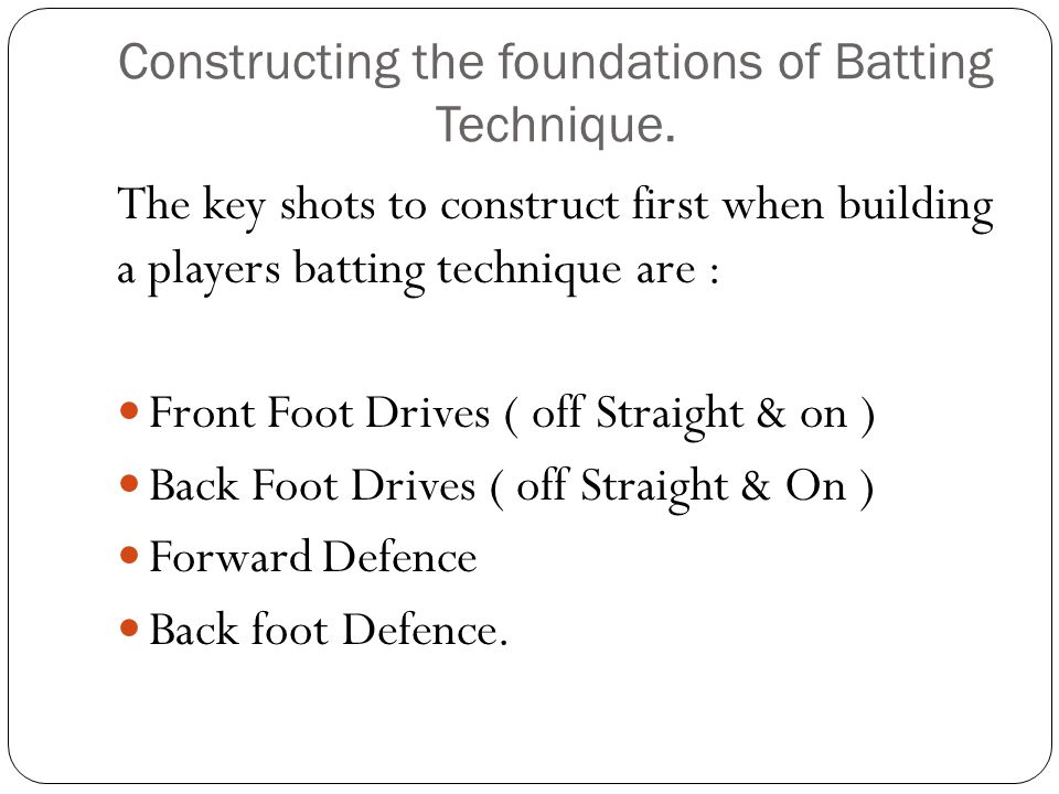 Constructing the foundations of Batting Technique.