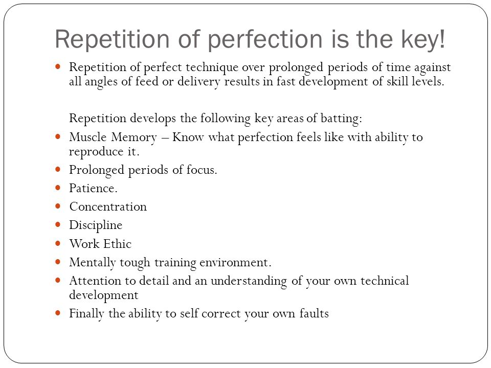 Repetition of perfection is the key!