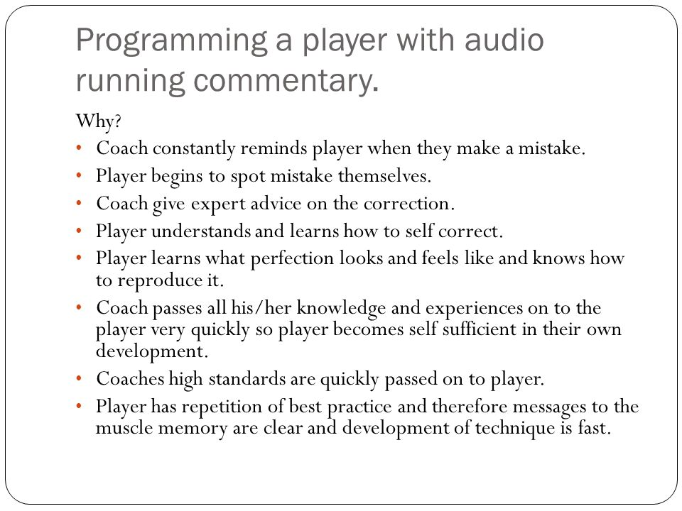 Programming a player with audio running commentary.