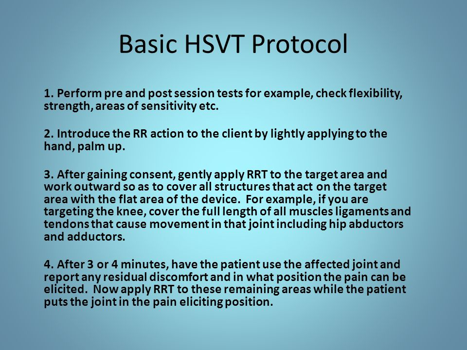 Basic HSVT Protocol 1. Perform pre and post session tests for example, check flexibility, strength, areas of sensitivity etc.