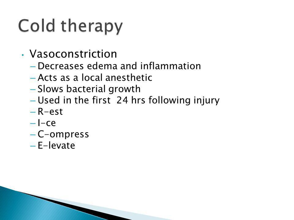 Cold therapy Vasoconstriction Decreases edema and inflammation