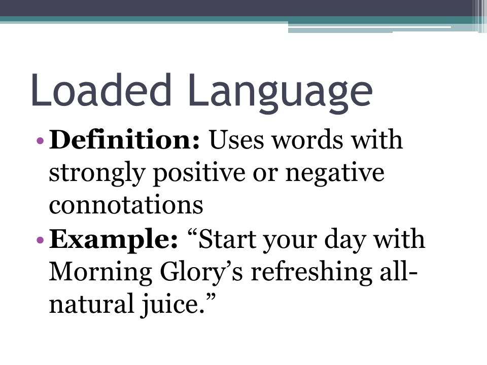 Loaded Language Definition: Uses words with strongly positive or negative connotations.
