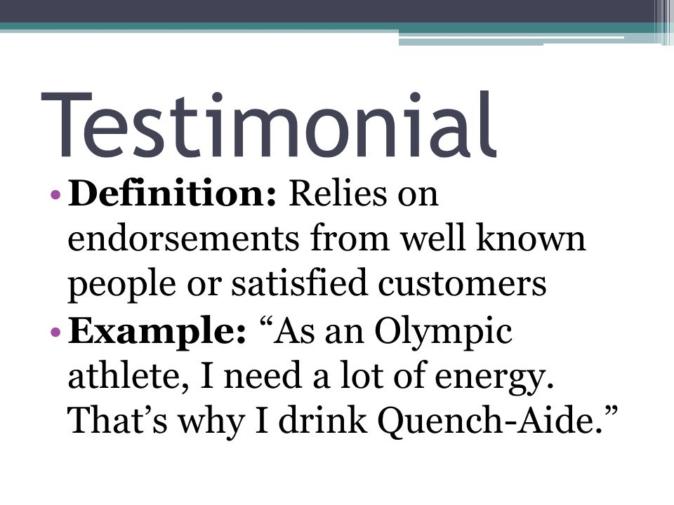 Testimonial Definition: Relies on endorsements from well known people or satisfied customers.