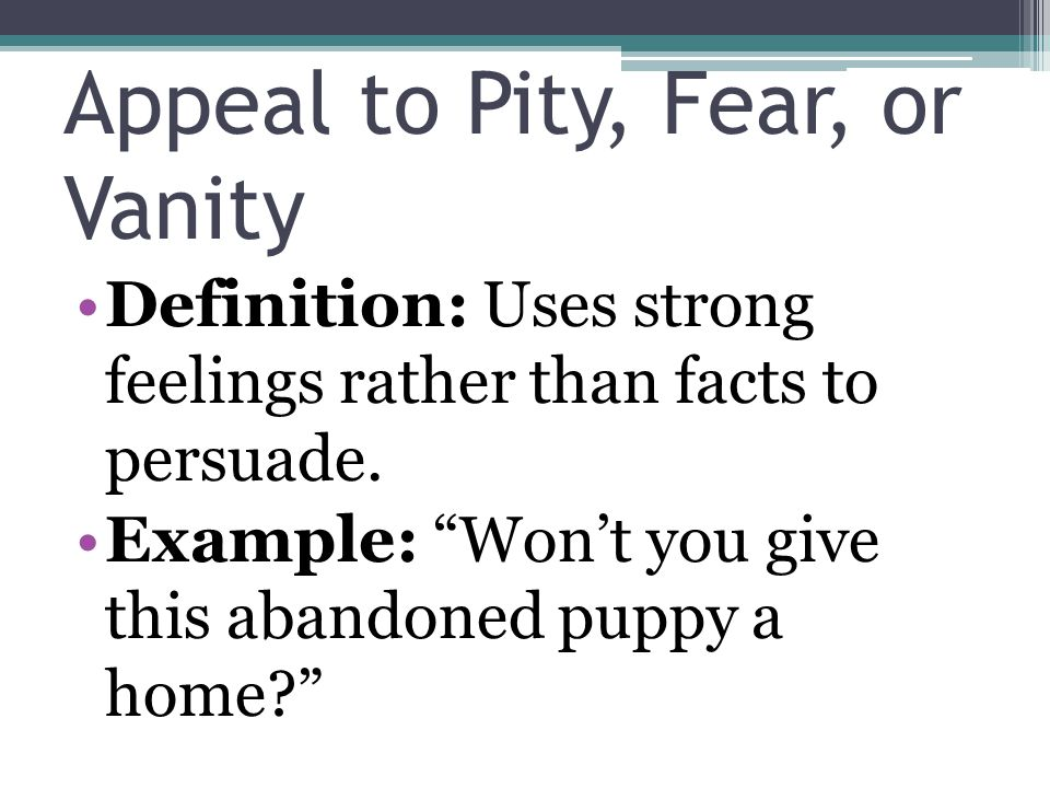 Appeal to Pity, Fear, or Vanity