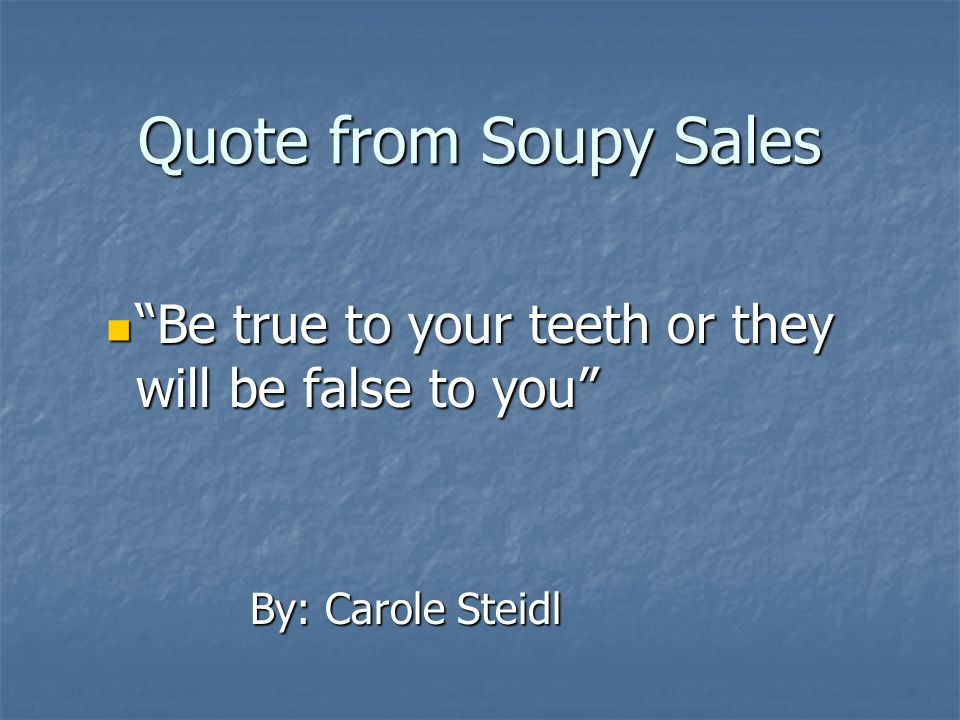 Quote from Soupy Sales Be true to your teeth or they will be false to you By: Carole Steidl