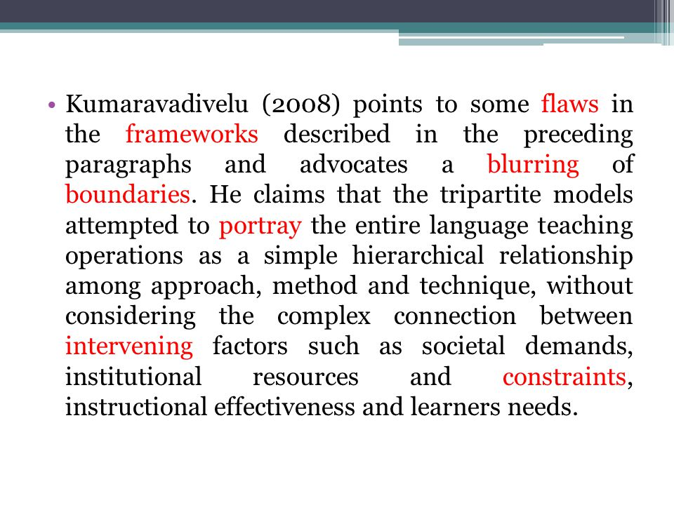 Kumaravadivelu (2008) points to some flaws in the frameworks described in the preceding paragraphs and advocates a blurring of boundaries.
