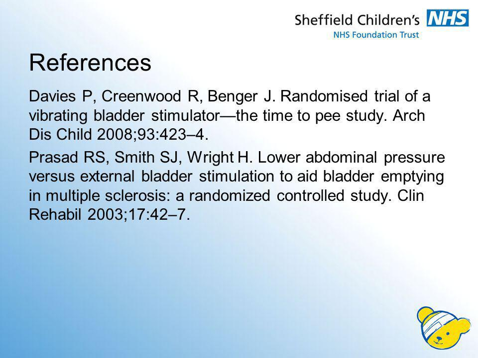 References Davies P, Creenwood R, Benger J. Randomised trial of a vibrating bladder stimulator—the time to pee study. Arch Dis Child 2008;93:423–4.