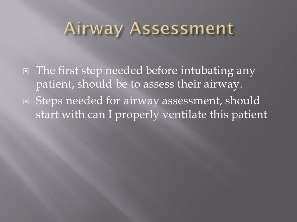 Airway Assessment The first step needed before intubating any patient, should be to assess their airway.