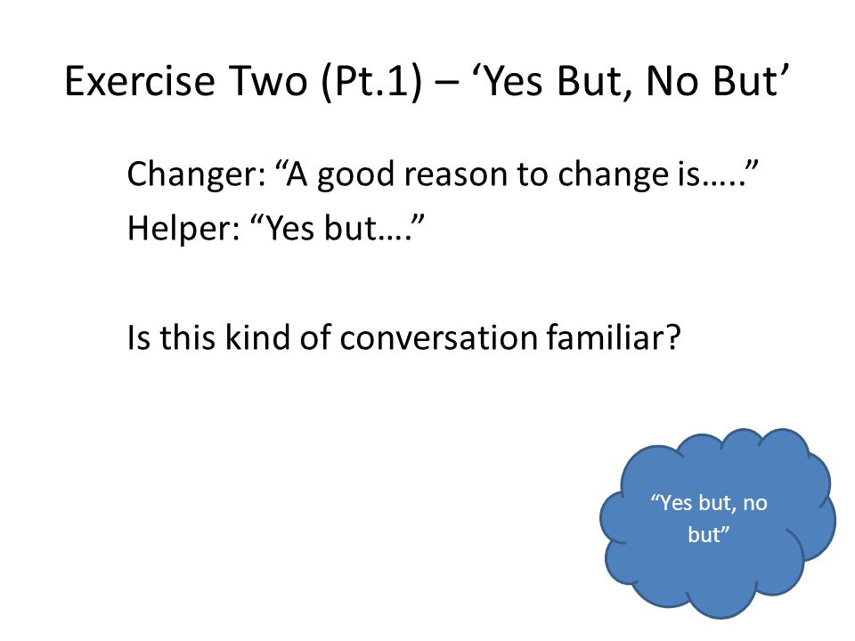 Exercise Two (Pt.1) – 'Yes But, No But'