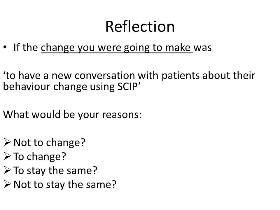 Reflection If the change you were going to make was