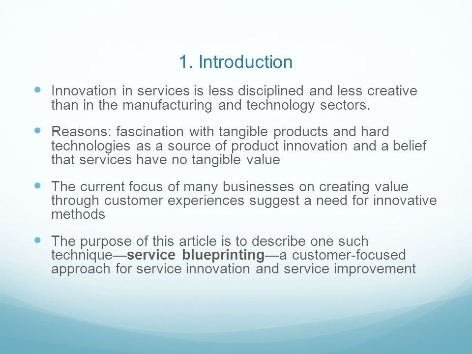 1. Introduction Innovation in services is less disciplined and less creative than in the manufacturing and technology sectors.