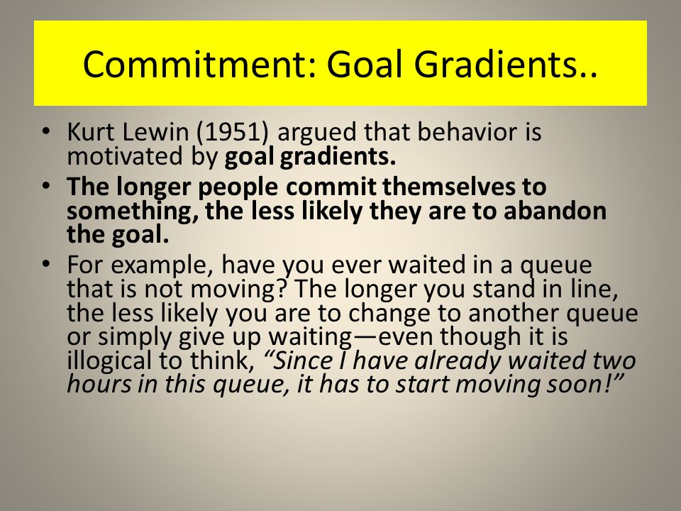 Commitment: Goal Gradients..