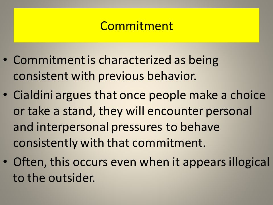 Commitment Commitment is characterized as being consistent with previous behavior.
