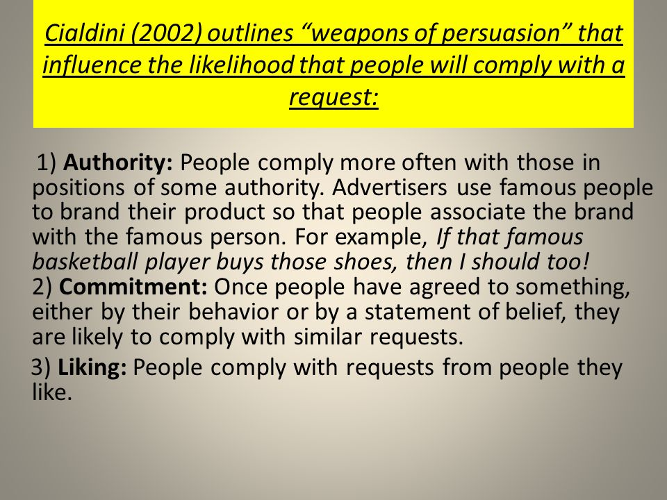 Cialdini (2002) outlines weapons of persuasion that influence the likelihood that people will comply with a request: