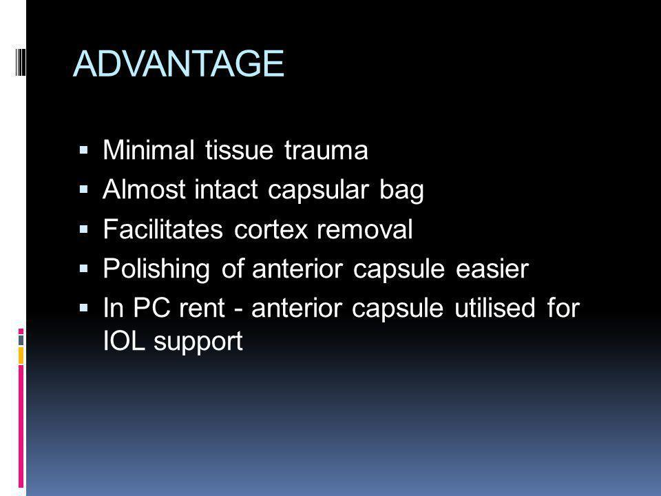 ADVANTAGE Minimal tissue trauma Almost intact capsular bag