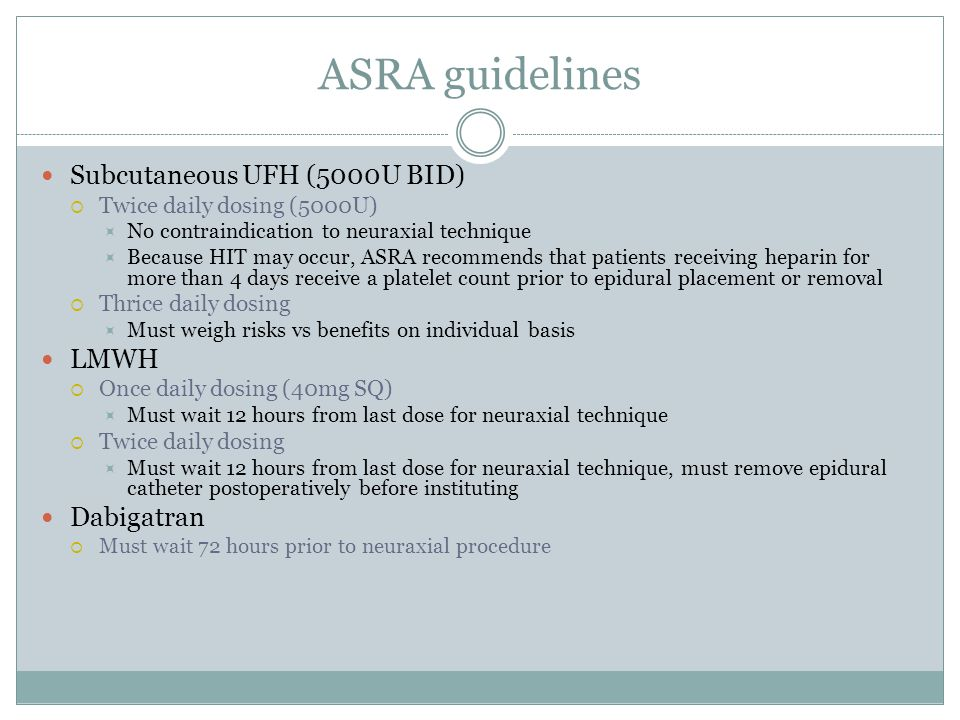 ASRA guidelines Subcutaneous UFH (5000U BID) LMWH Dabigatran