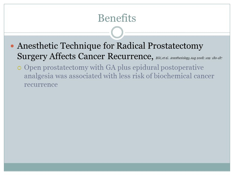 Benefits Anesthetic Technique for Radical Prostatectomy Surgery Affects Cancer Recurrence, Biki, et al. Anesthesiology Aug 2008; 109: 180-187.