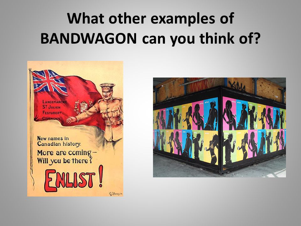 What other examples of BANDWAGON can you think of