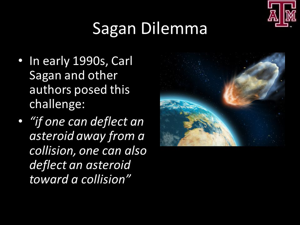 Sagan Dilemma In early 1990s, Carl Sagan and other authors posed this challenge: