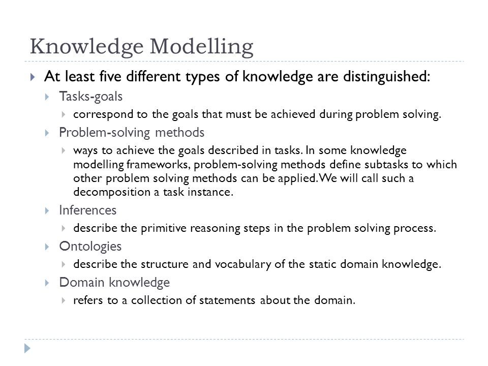 Knowledge Modelling At least five different types of knowledge are distinguished: Tasks-goals.