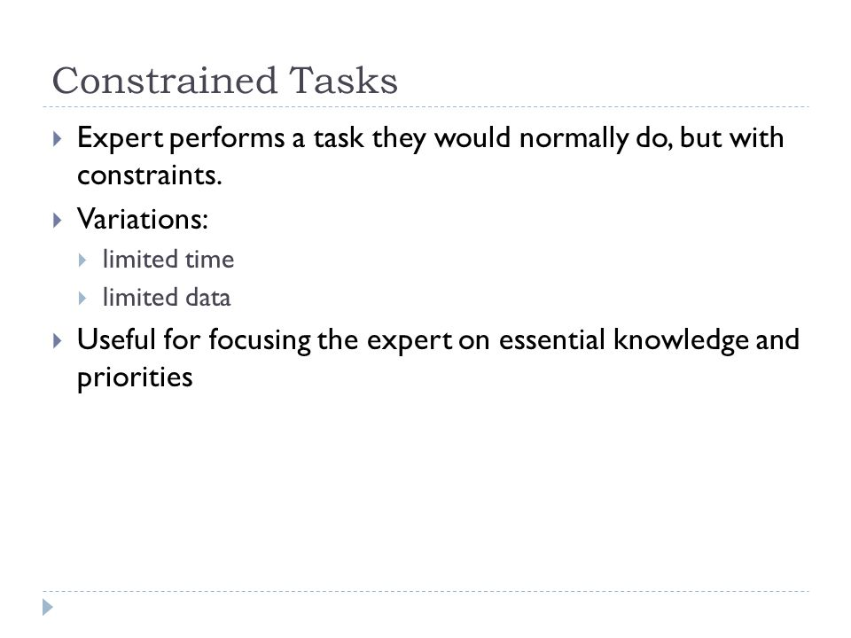 Constrained Tasks Expert performs a task they would normally do, but with constraints. Variations: