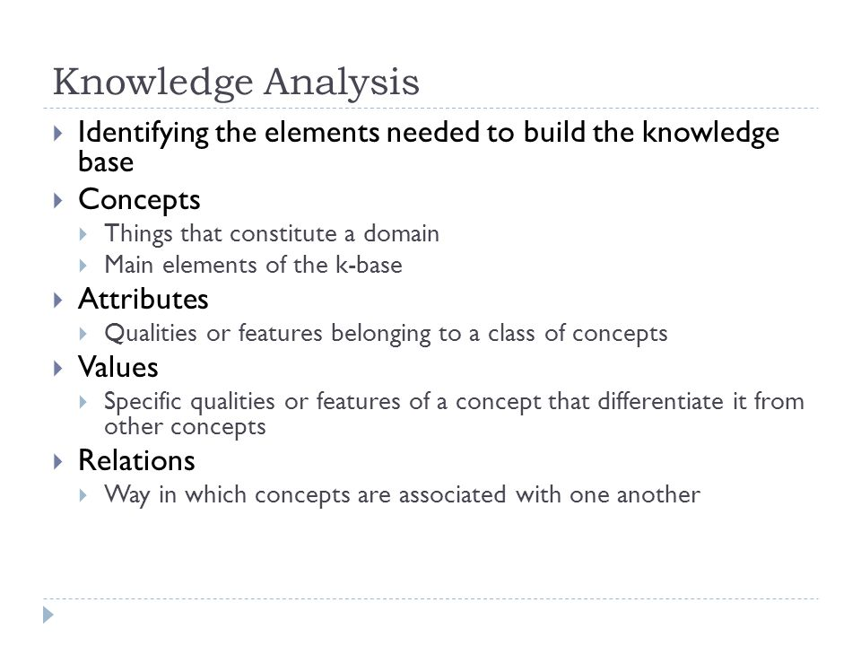 Knowledge Analysis Identifying the elements needed to build the knowledge base. Concepts. Things that constitute a domain.