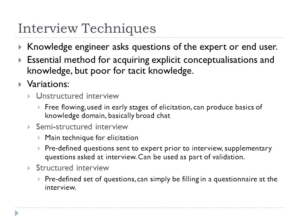 Interview Techniques Knowledge engineer asks questions of the expert or end user.